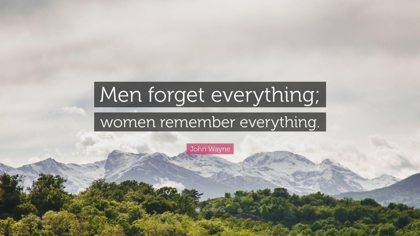 """John Wayne Quote: """"Men forget everything; women remember everything."""""""