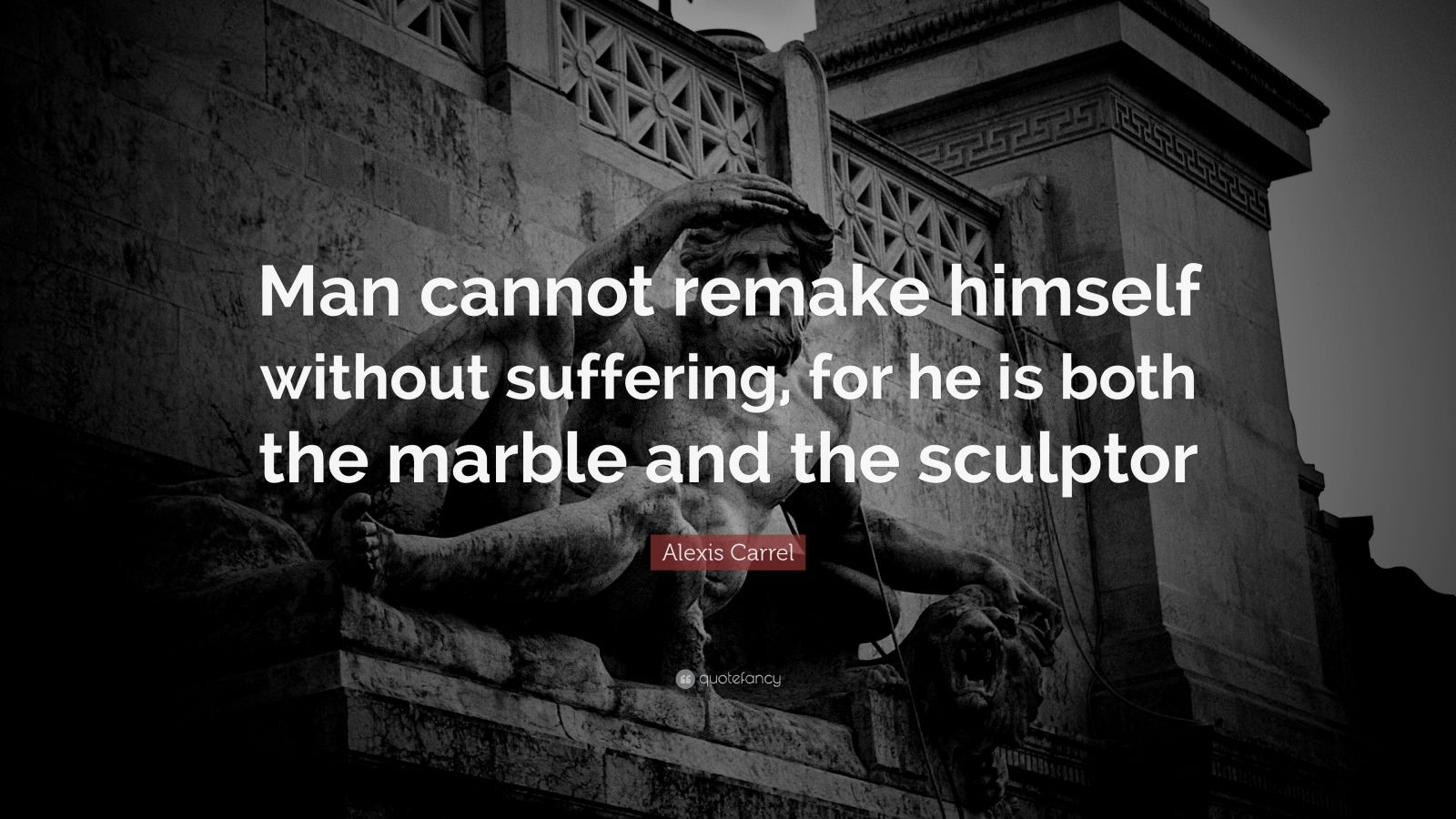 Motivational Quotes Man Cannot Remake Himself Without Suffering For He Is Both The