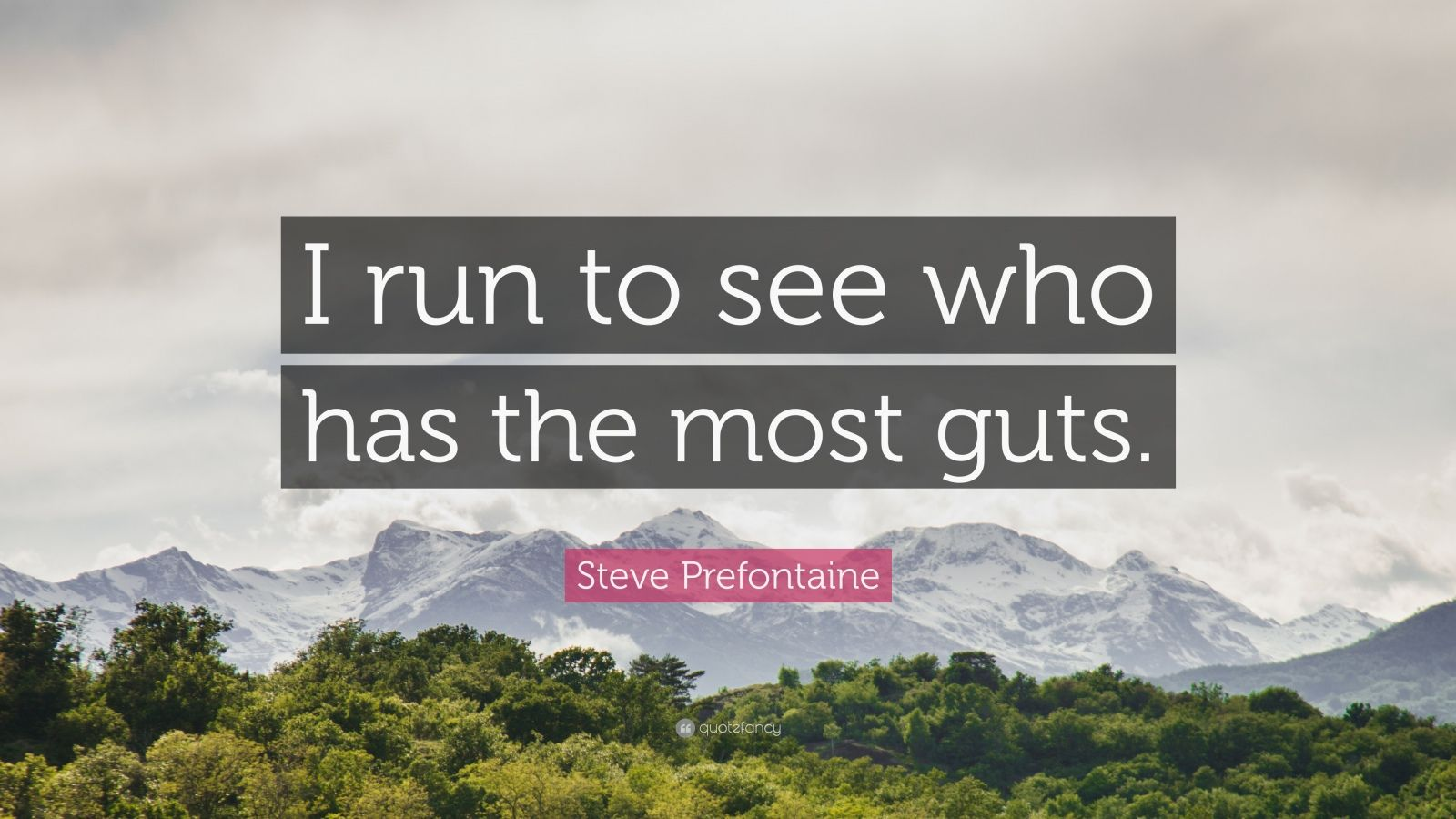 """Steve Prefontaine Quote: """"I run to see who has the most guts."""""""