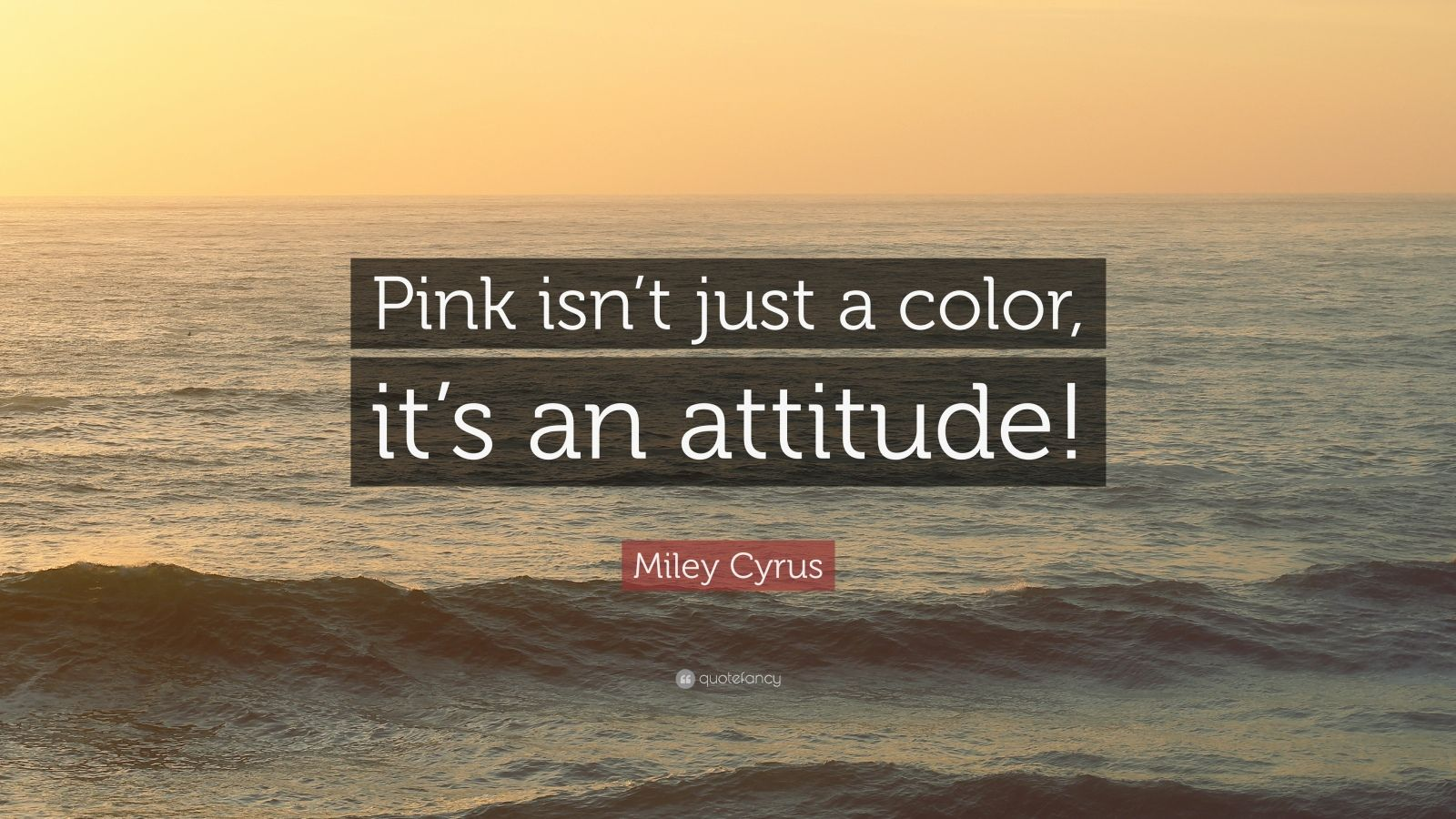 """Miley Cyrus Quote: """"Pink isn't just a color, it's an attitude!"""""""