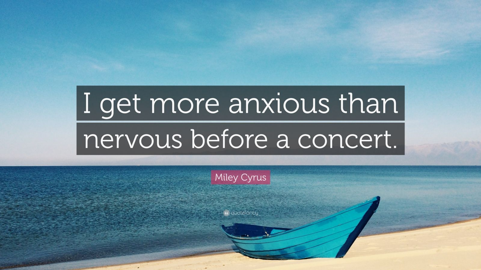 "Miley Cyrus Quote: ""I get more anxious than nervous before a concert."""