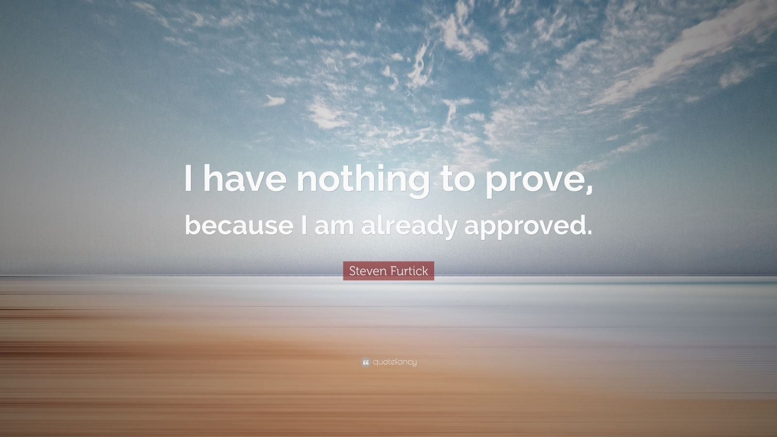 "Nothing To Prove Quotes: Steven Furtick Quote: ""I Have Nothing To Prove, Because I"