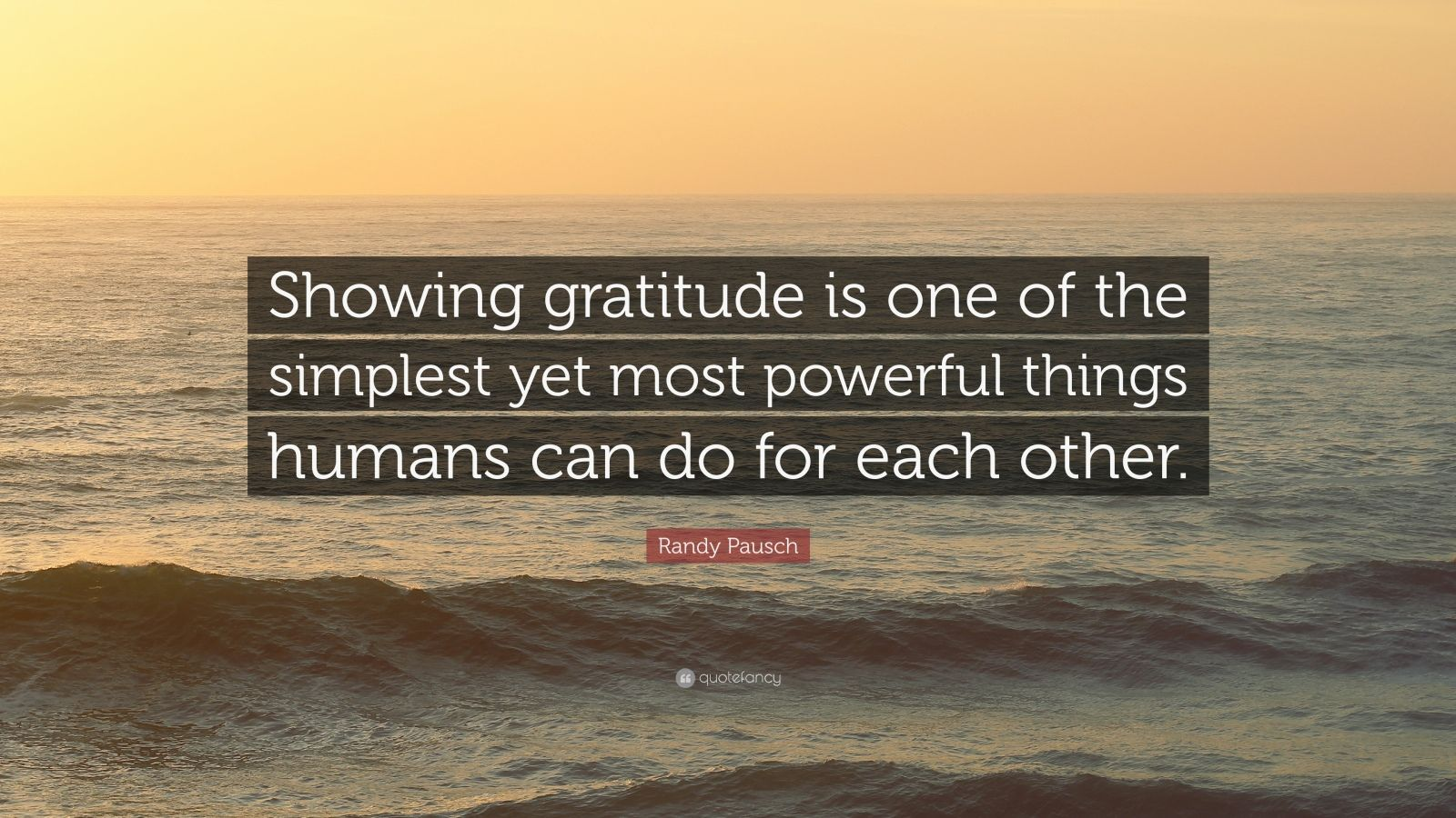 "22 Of The Most Powerful Quotes Of Our Time: Randy Pausch Quote: ""Showing Gratitude Is One Of The"