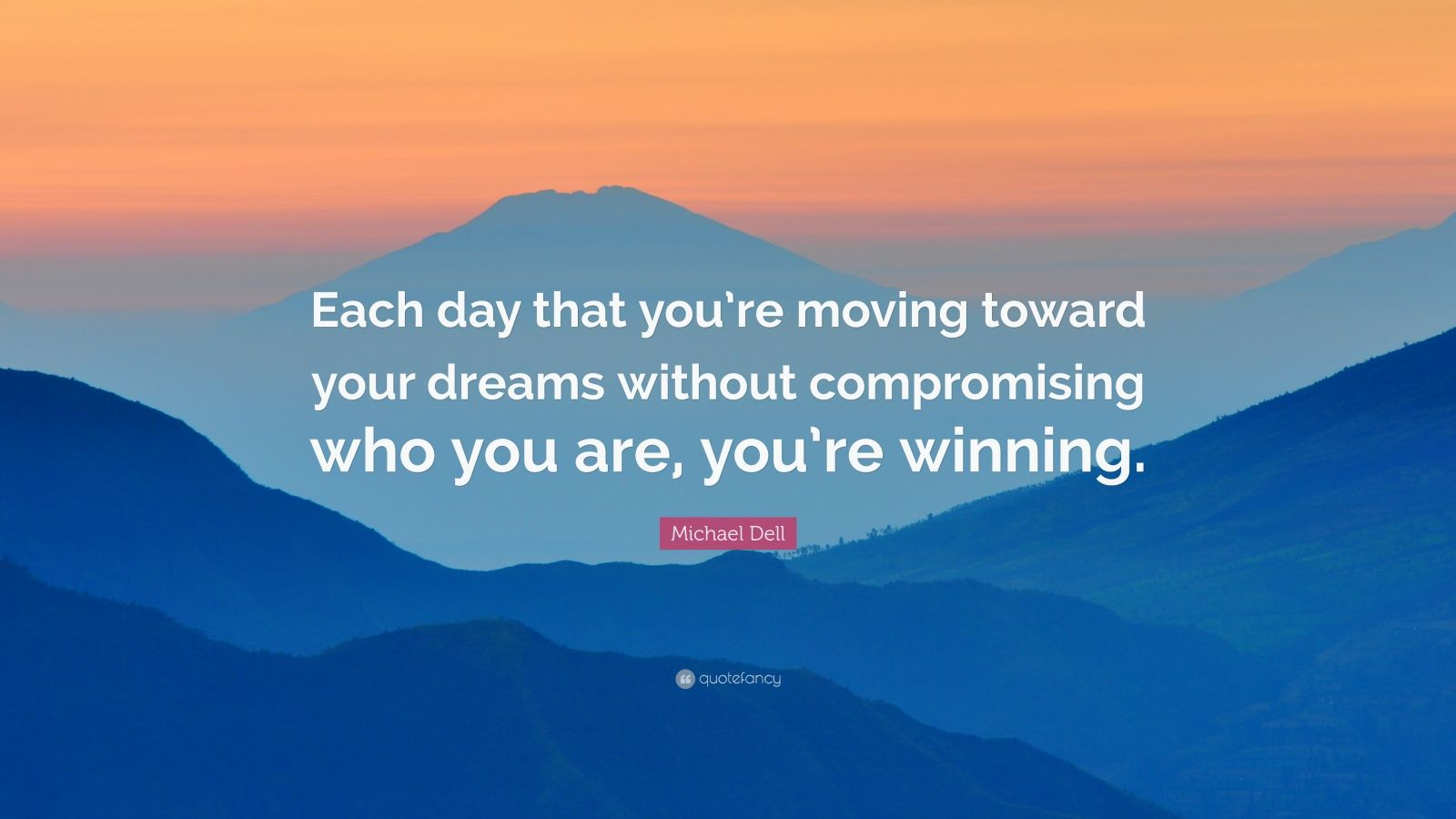 "Michael Dell Quote: ""Each day that you're moving toward your dreams without compromising who you are, you're winning."""