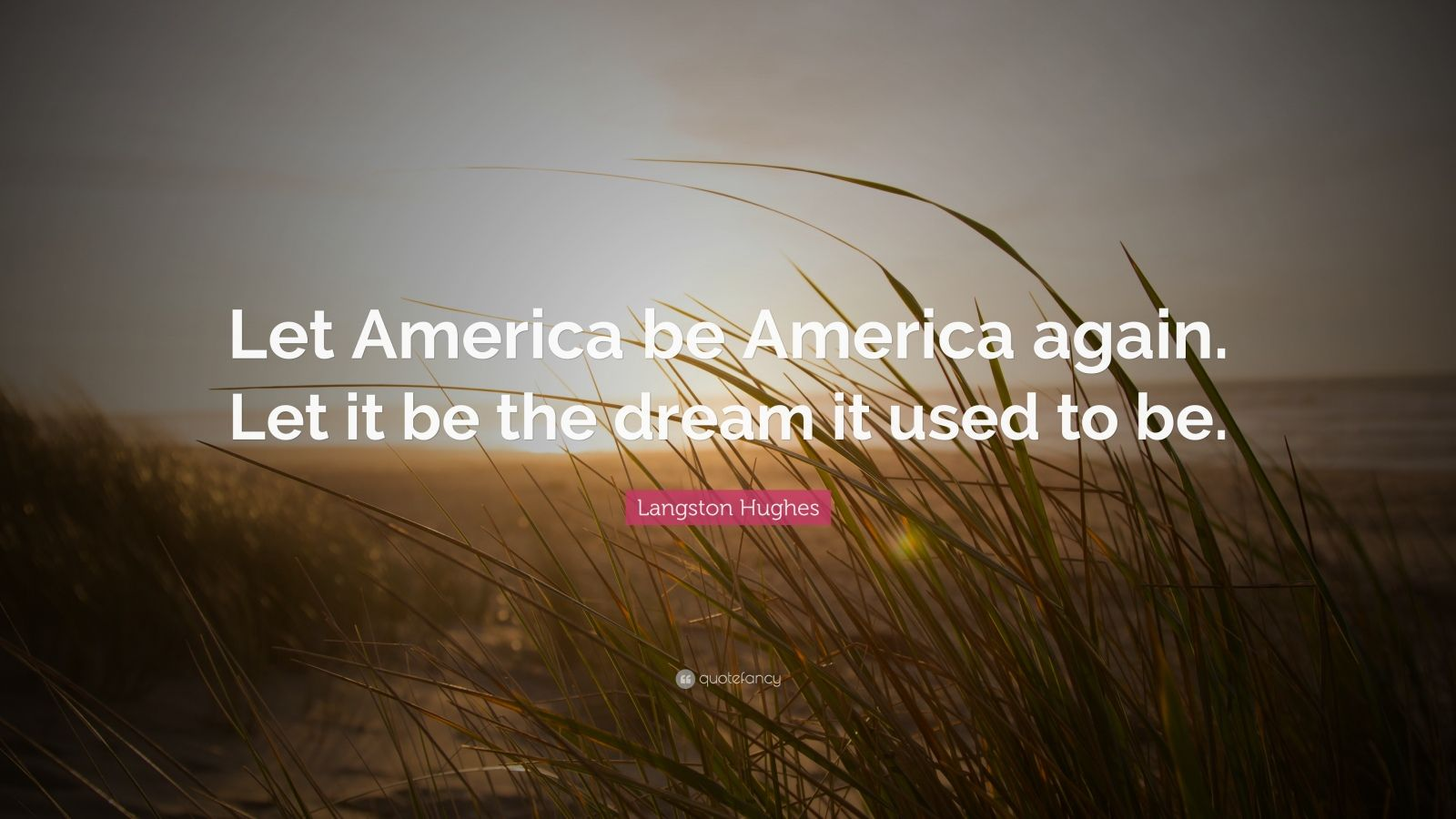 let america be america again by Let america be america again / let it be the dream it used to be, wrote langston hughes, the gay black harlem renaissance poet, in 1935 he might as well have been writing today in response to .