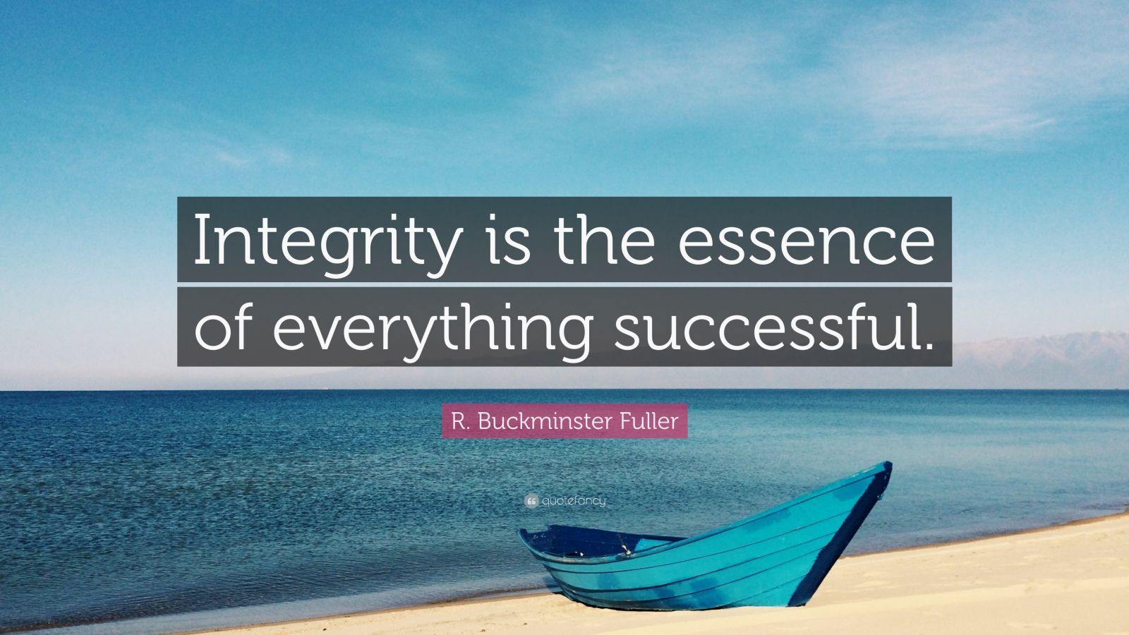 """R. Buckminster Fuller Quote: """"Integrity is the essence of everything successful."""""""