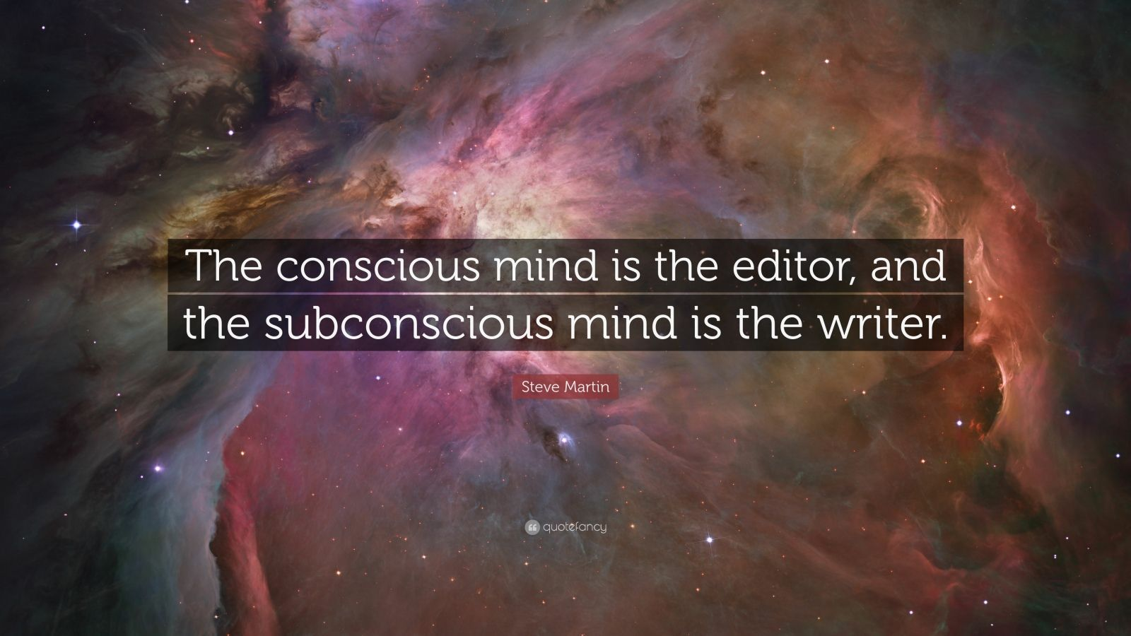 "Steve Martin Quote: ""The conscious mind is the editor, and the subconscious mind is the writer."""