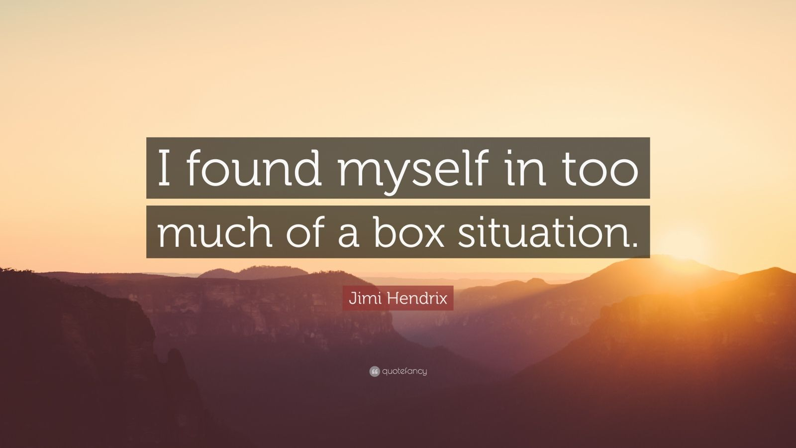 "Jimi Hendrix Quote: ""I found myself in too much of a box situation."""