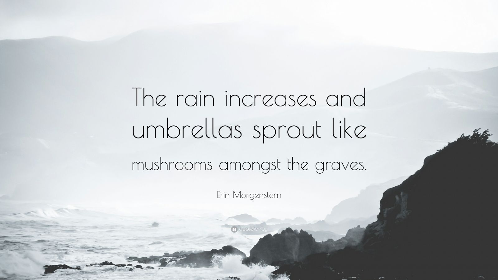 "Erin Morgenstern Quote: ""The rain increases and umbrellas sprout like mushrooms amongst the graves."""