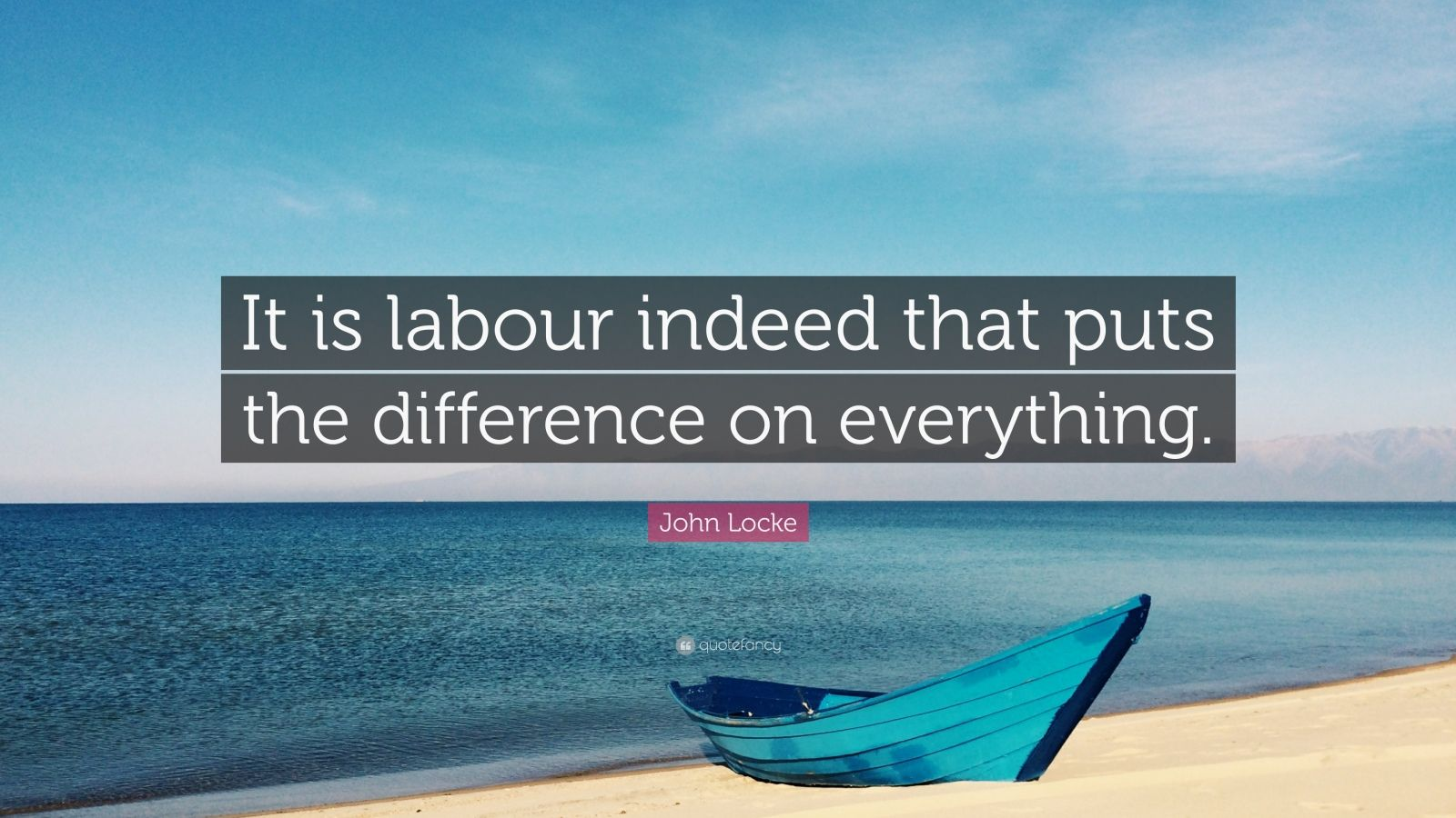 """John Locke Quote: """"It is labour indeed that puts the difference on everything."""""""