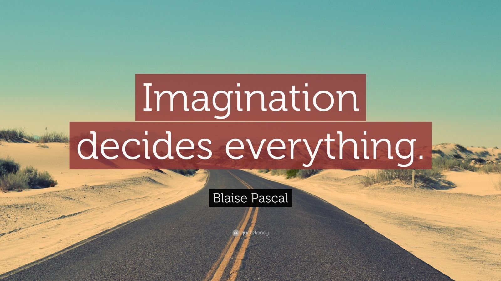 "Blaise Pascal Quote: ""Imagination decides everything."""