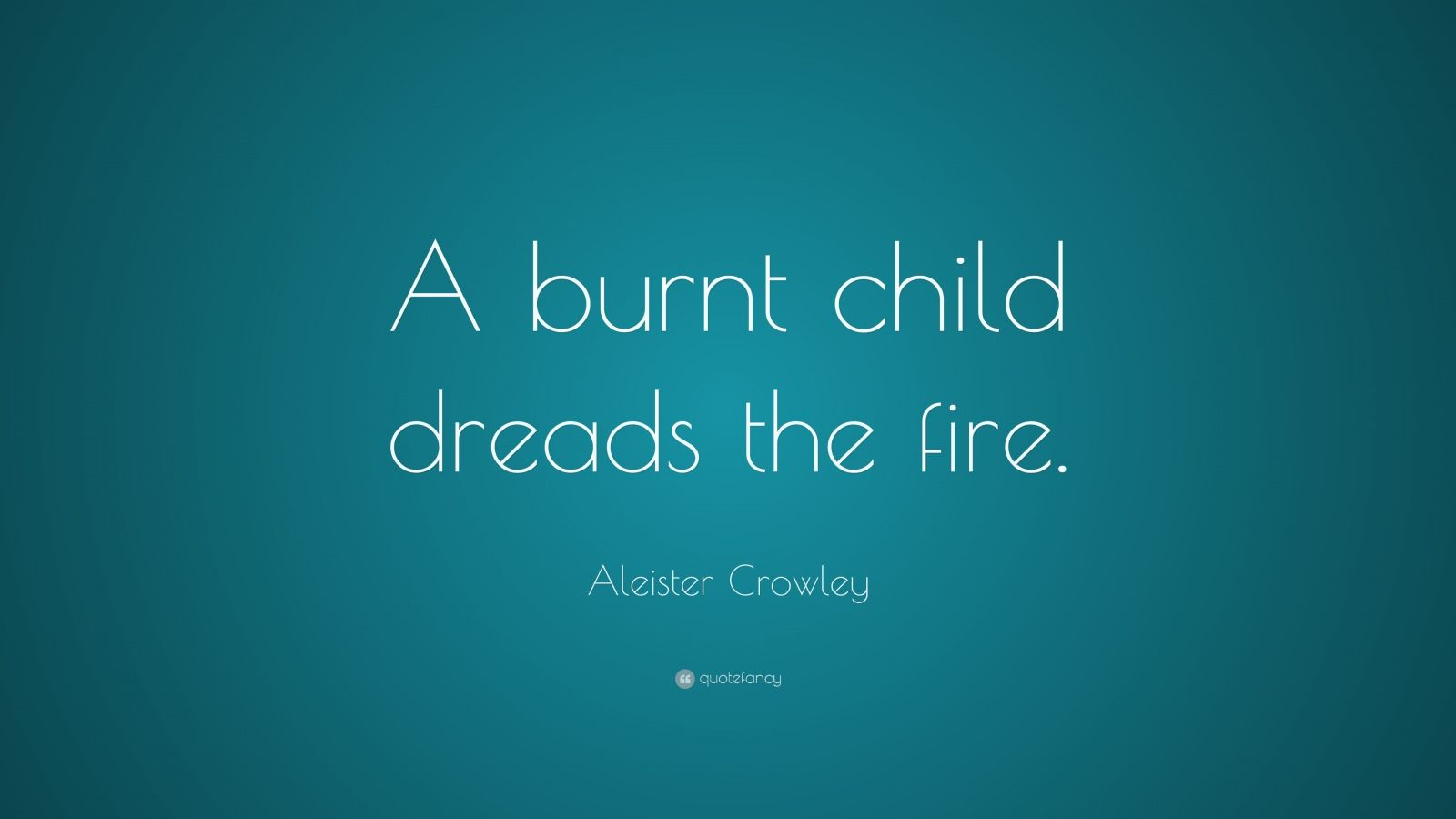 a burnt child dreads fire Fire is a phenomenon of the heat and light energy released during a chemical  reaction, in particular a combustion reaction  the burnt child dreads the fire.