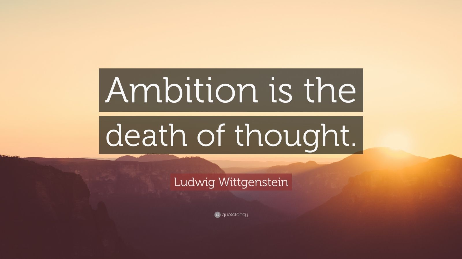 "Ludwig Wittgenstein Quote: ""Ambition is the death of thought."""