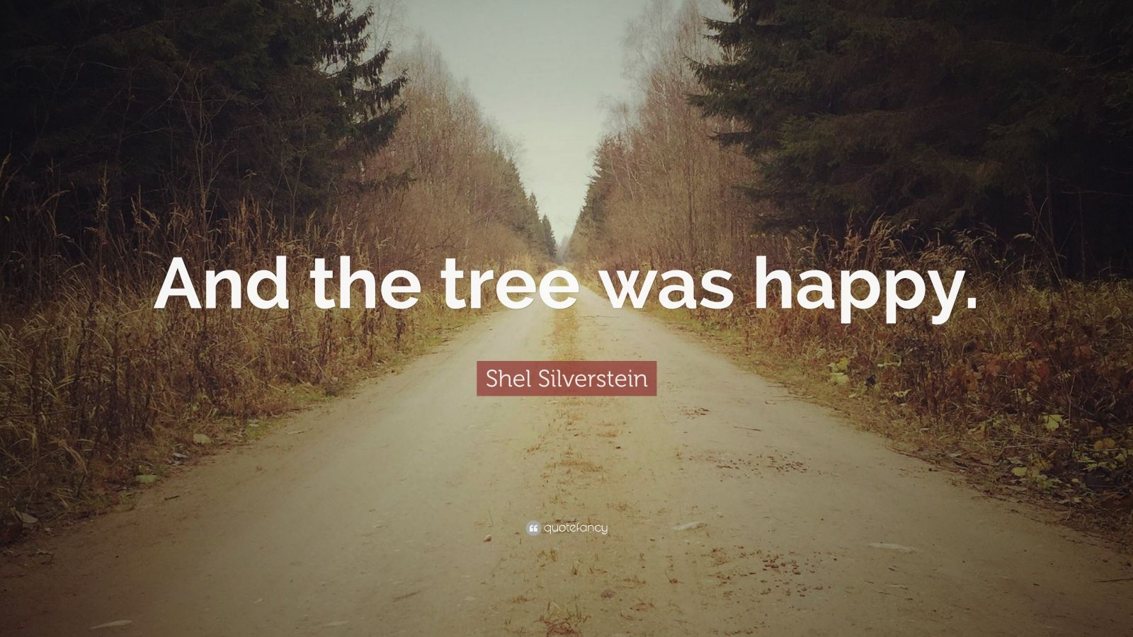 """Tree Shel Silverstein Quote: Shel Silverstein Quote: """"And The Tree Was Happy."""" (7"""