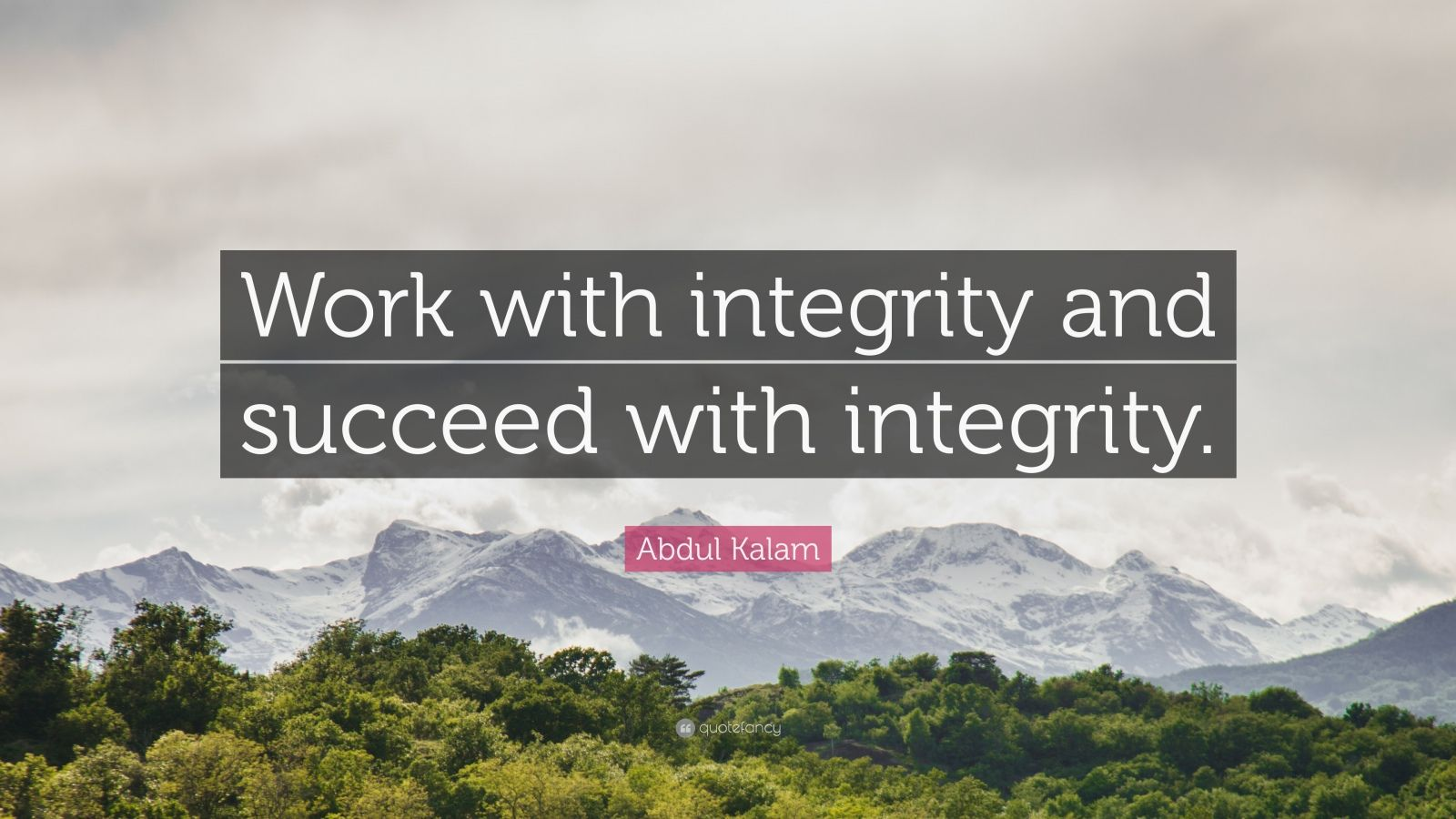 """Abdul Kalam Quote: """"Work with integrity and succeed with integrity."""""""
