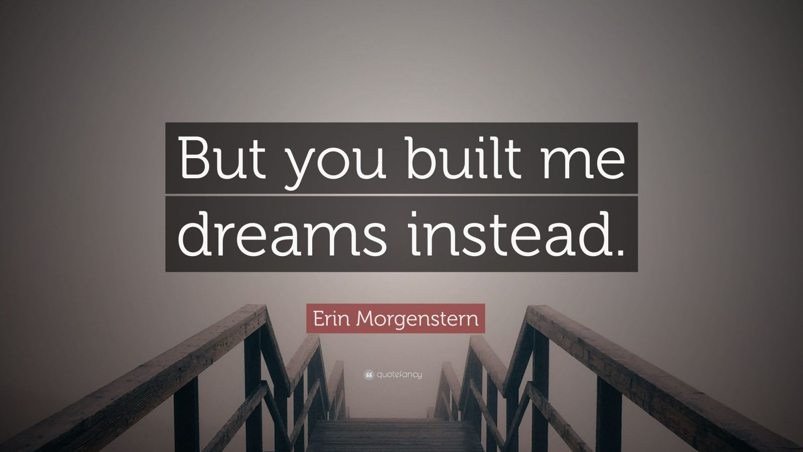 """Erin Morgenstern Quote: """"But you built me dreams instead."""""""
