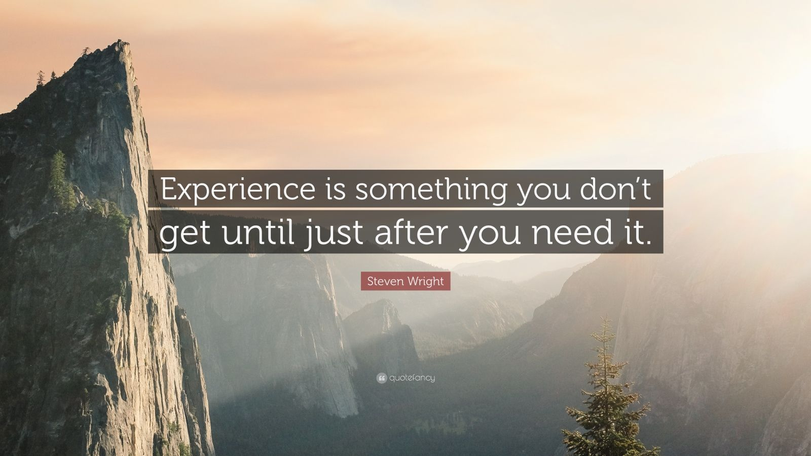 "Steven Wright Quote: ""Experience is something you don't get until just after you need it."""
