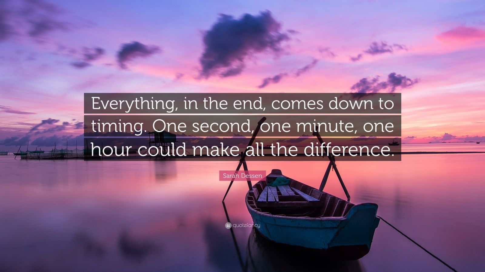 """Sarah Dessen Quote: """"Everything, in the end, comes down to timing. One second, one minute, one hour could make all the difference."""""""