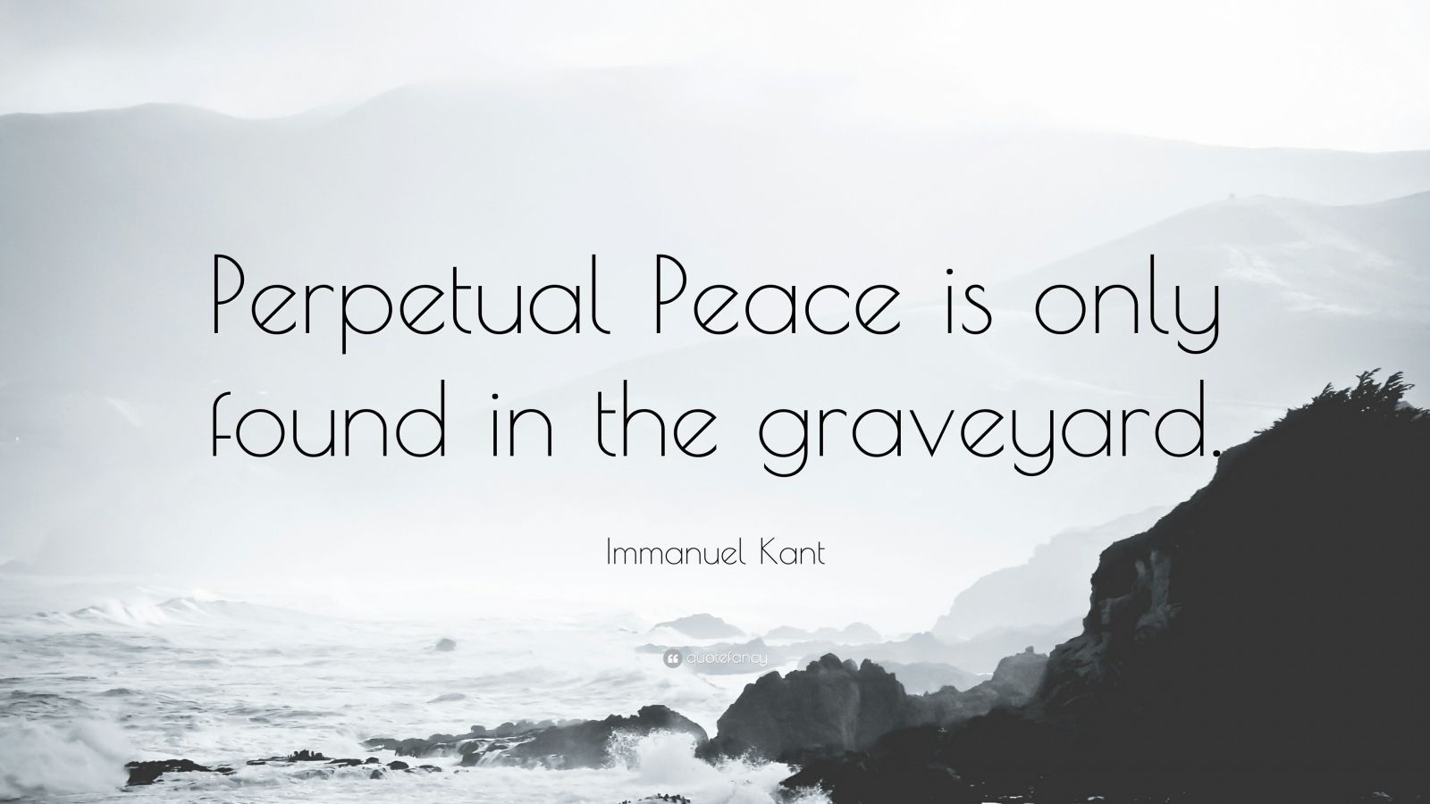 "Immanuel Kant Quote: ""Perpetual Peace is only found in the graveyard."""