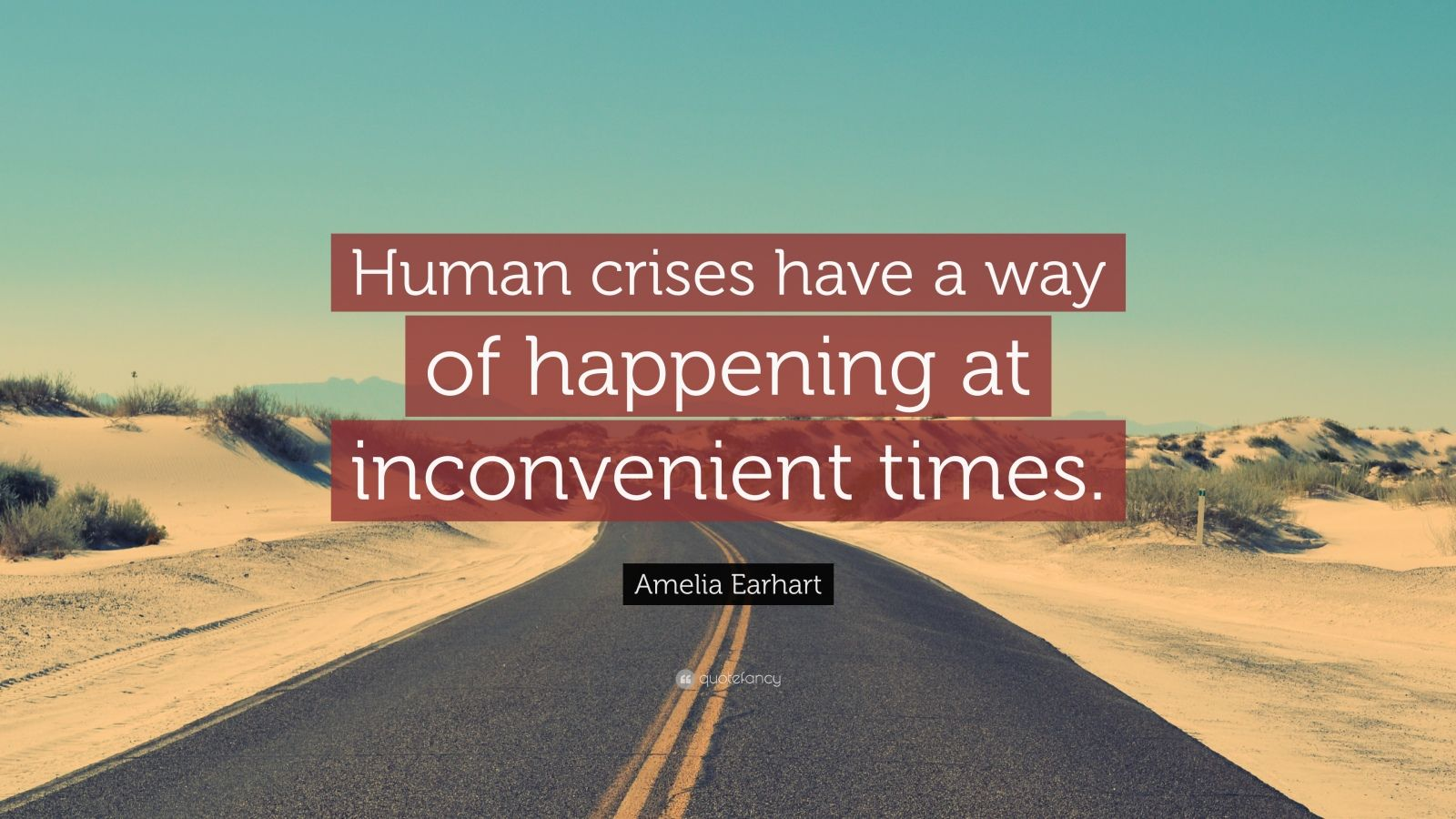 "Amelia Earhart Quote: ""Human crises have a way of happening at inconvenient times."""