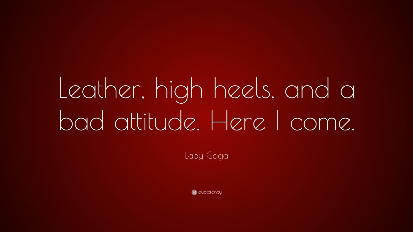 "Lady Gaga Quote: ""Leather, high heels, and a bad attitude. Here I come."""