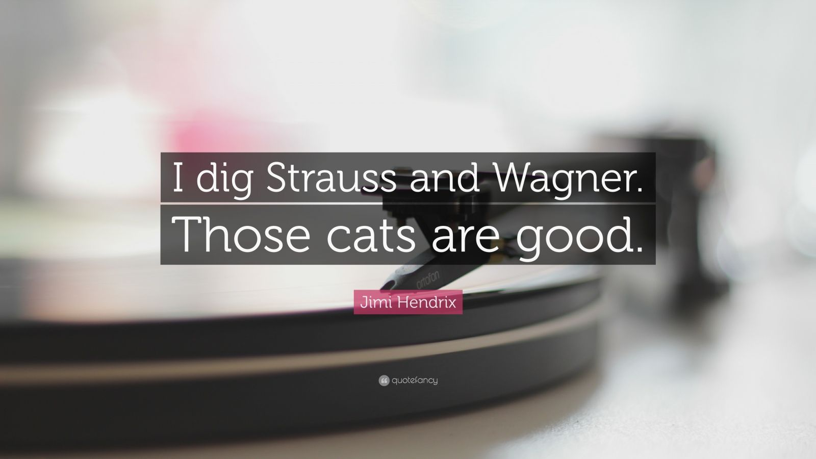 "Jimi Hendrix Quote: ""I dig Strauss and Wagner. Those cats are good."""