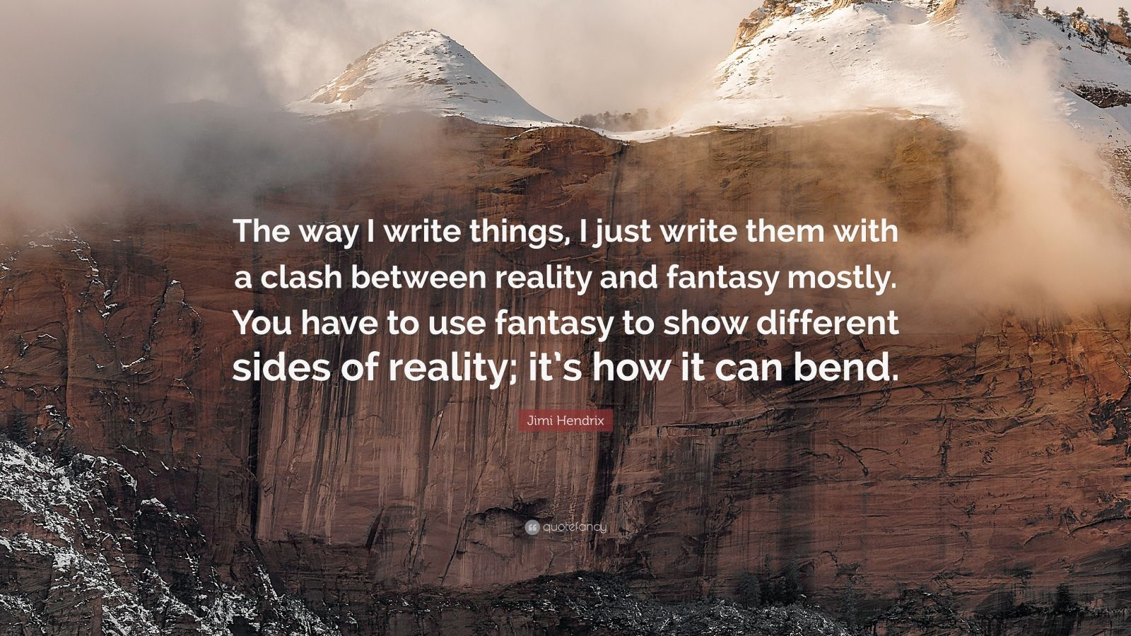 """Jimi Hendrix Quote: """"The way I write things, I just write them with a clash between reality and fantasy mostly. You have to use fantasy to show different sides of reality; it's how it can bend."""""""