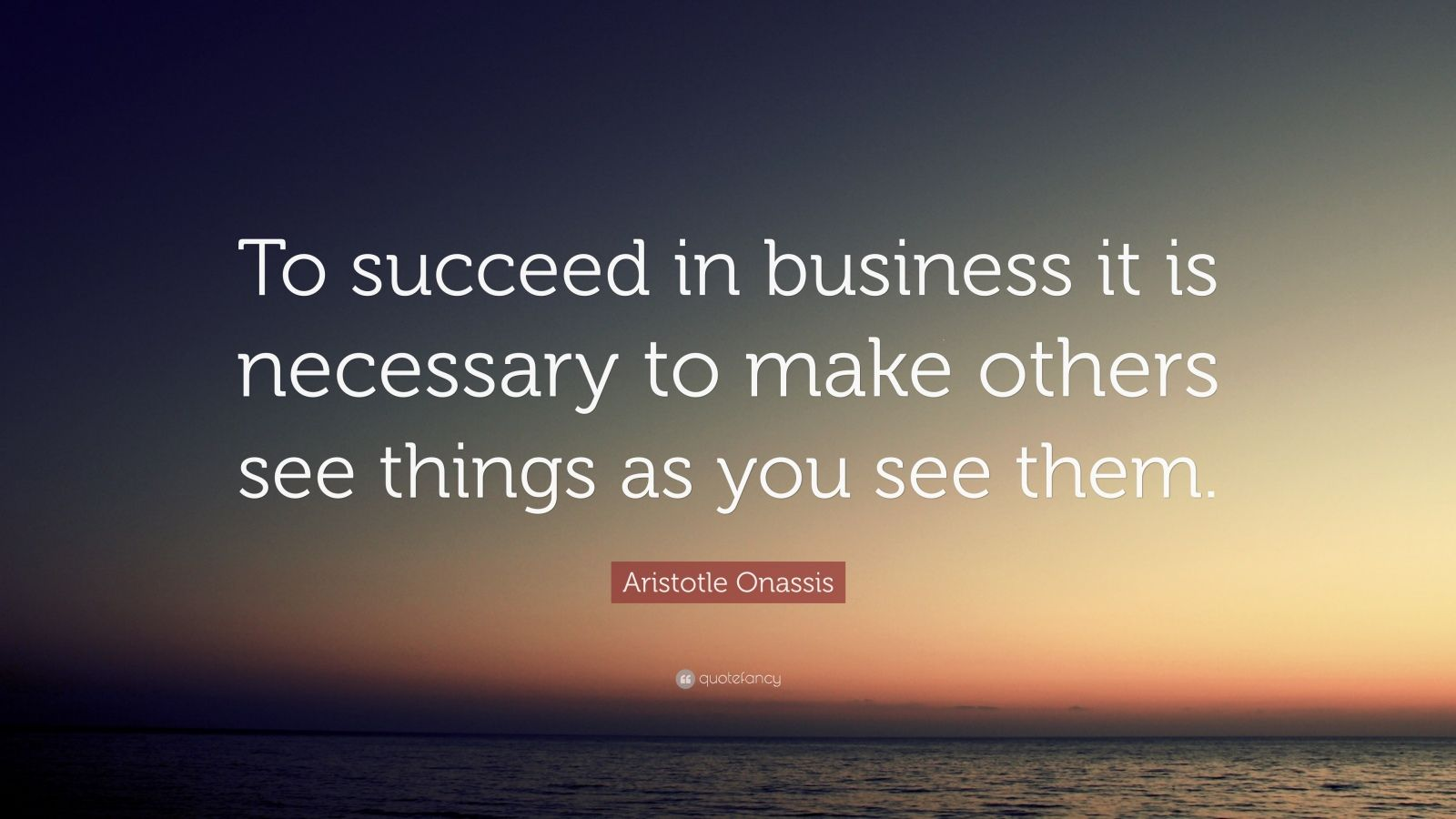 """Aristotle Onassis Quotes Quotesgram: Aristotle Onassis Quote: """"To Succeed In Business It Is"""