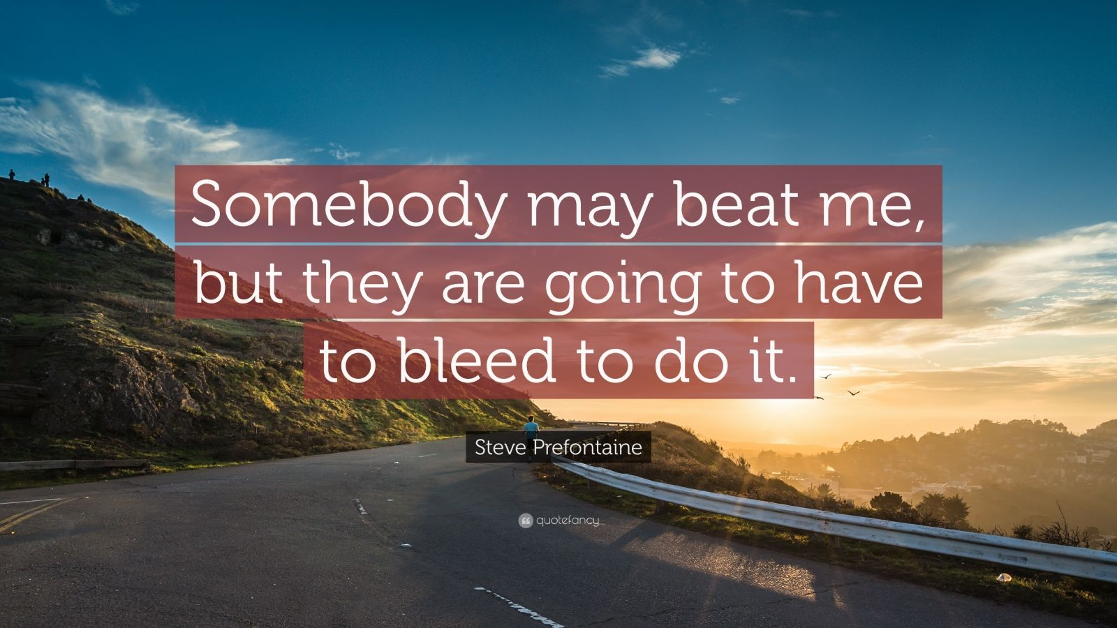 """Steve Prefontaine Quote: """"Somebody may beat me, but they are going to have to bleed to do it."""""""