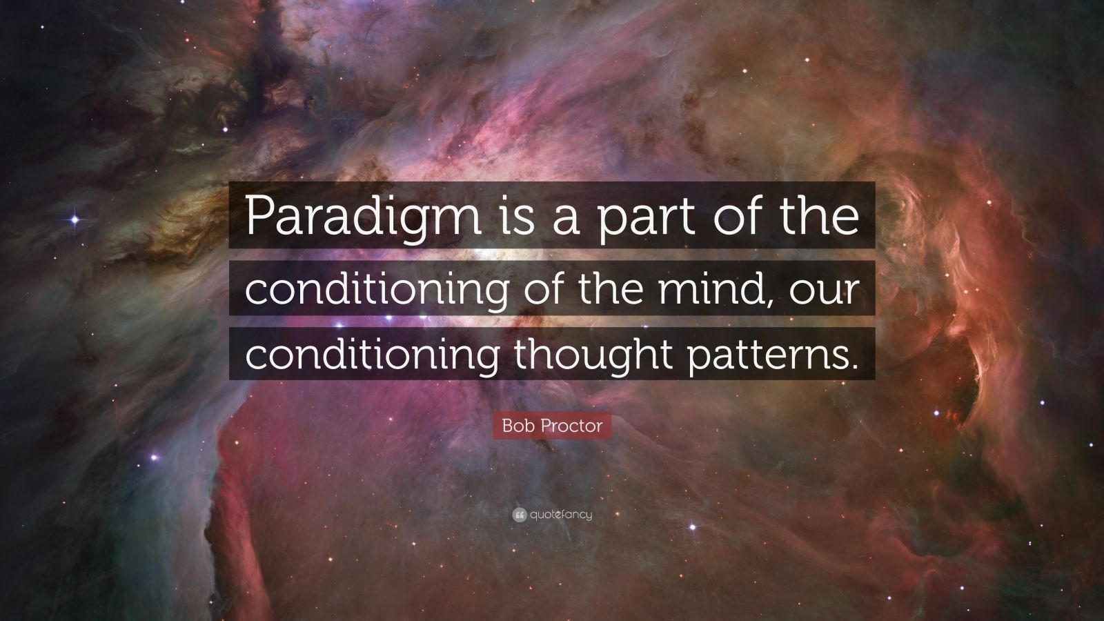 "Bob Proctor Quote: ""Paradigm is a part of the conditioning of the mind, our conditioning thought patterns."""