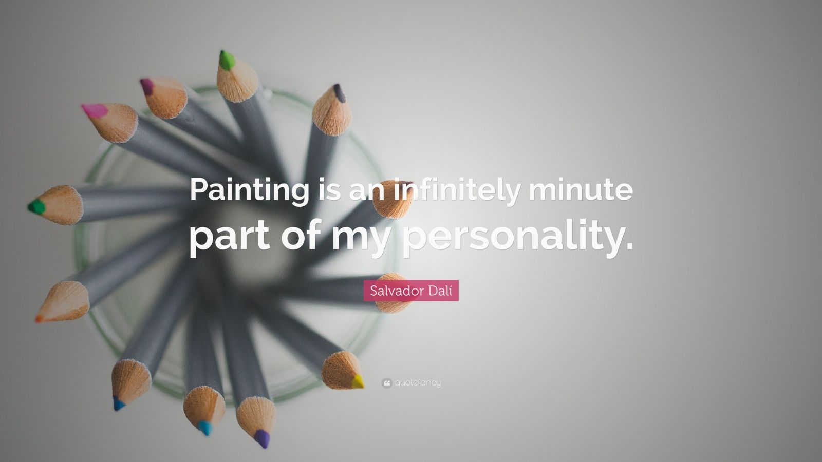 """Salvador Dalí Quote: """"Painting is an infinitely minute part of my personality."""""""