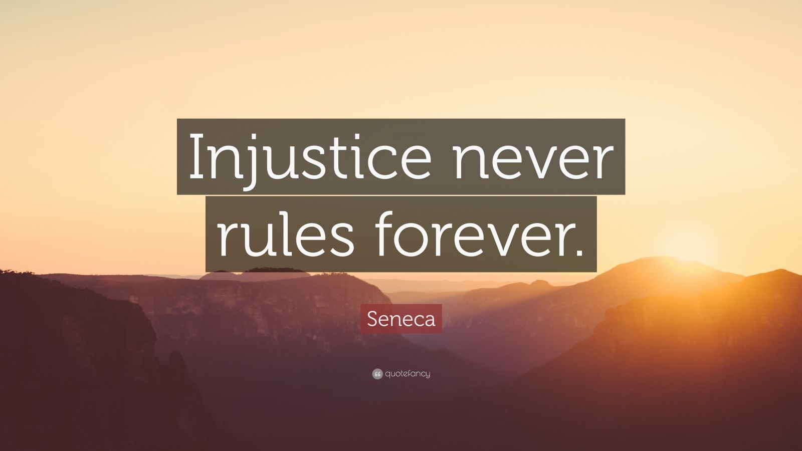 "Seneca Quote: ""Injustice never rules forever."""