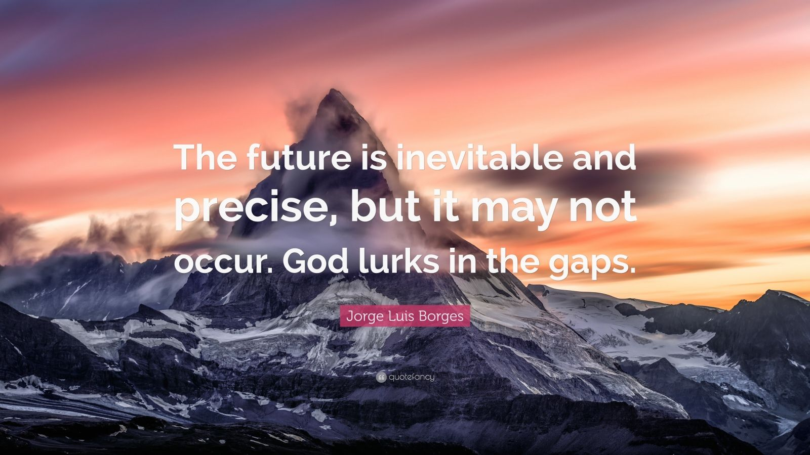 """Jorge Luis Borges Quote: """"The future is inevitable and precise, but it may not occur. God lurks in the gaps."""""""