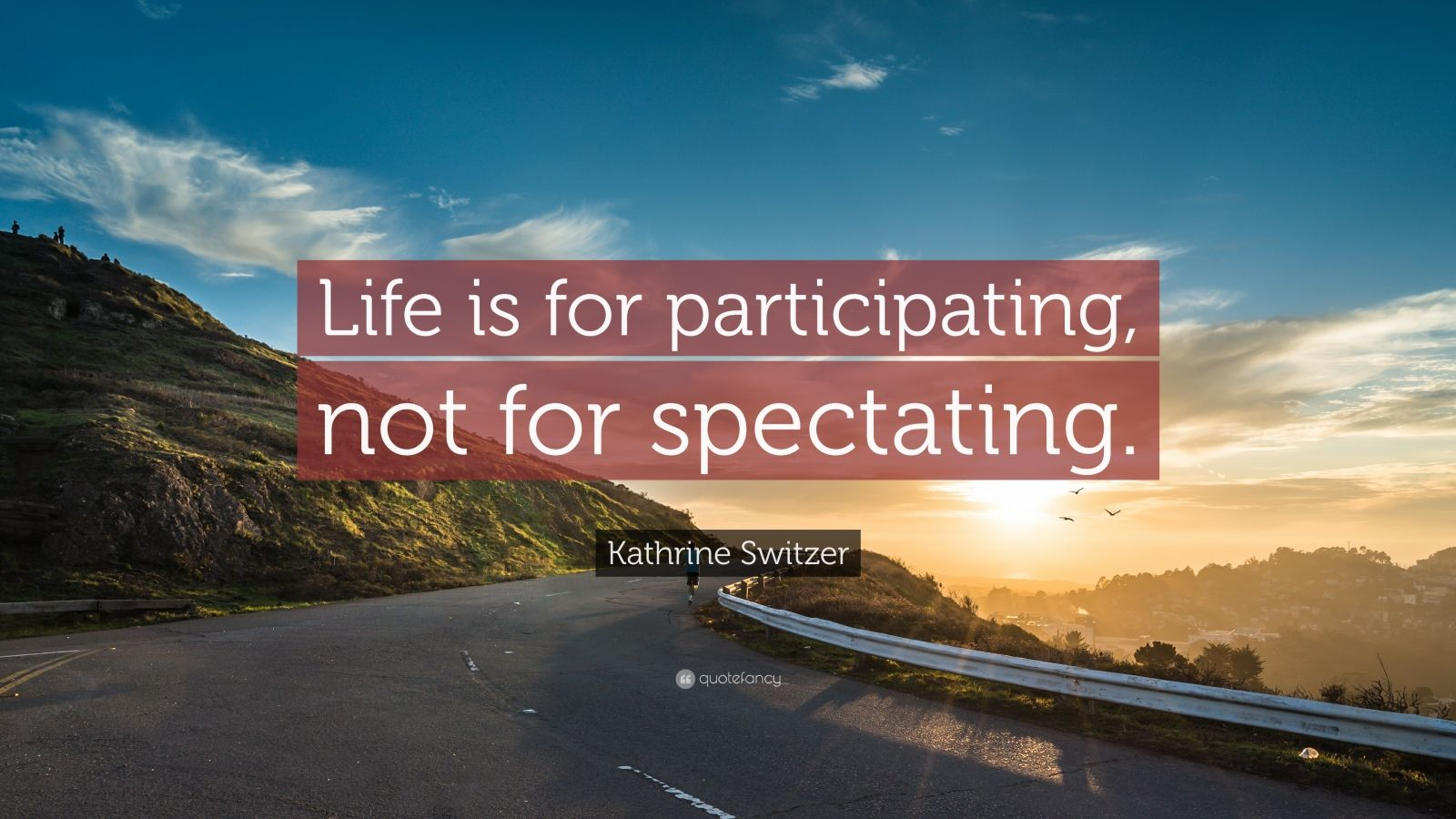 "Kathrine Switzer Quote: ""Life is for participating, not for spectating."""