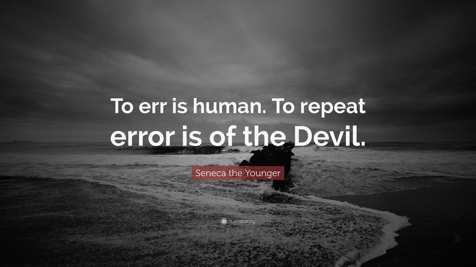 "Seneca the Younger Quote: ""To err is human. To repeat error is of the Devil."""