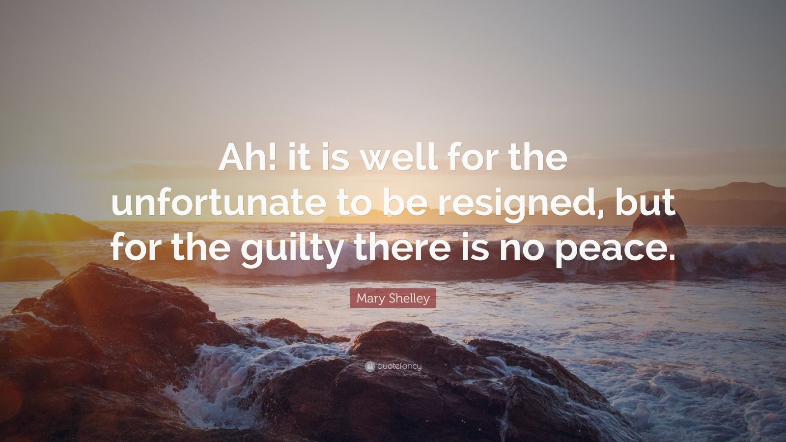 """Mary Shelley Quote: """"Ah! it is well for the unfortunate to be resigned, but for the guilty there is no peace."""""""