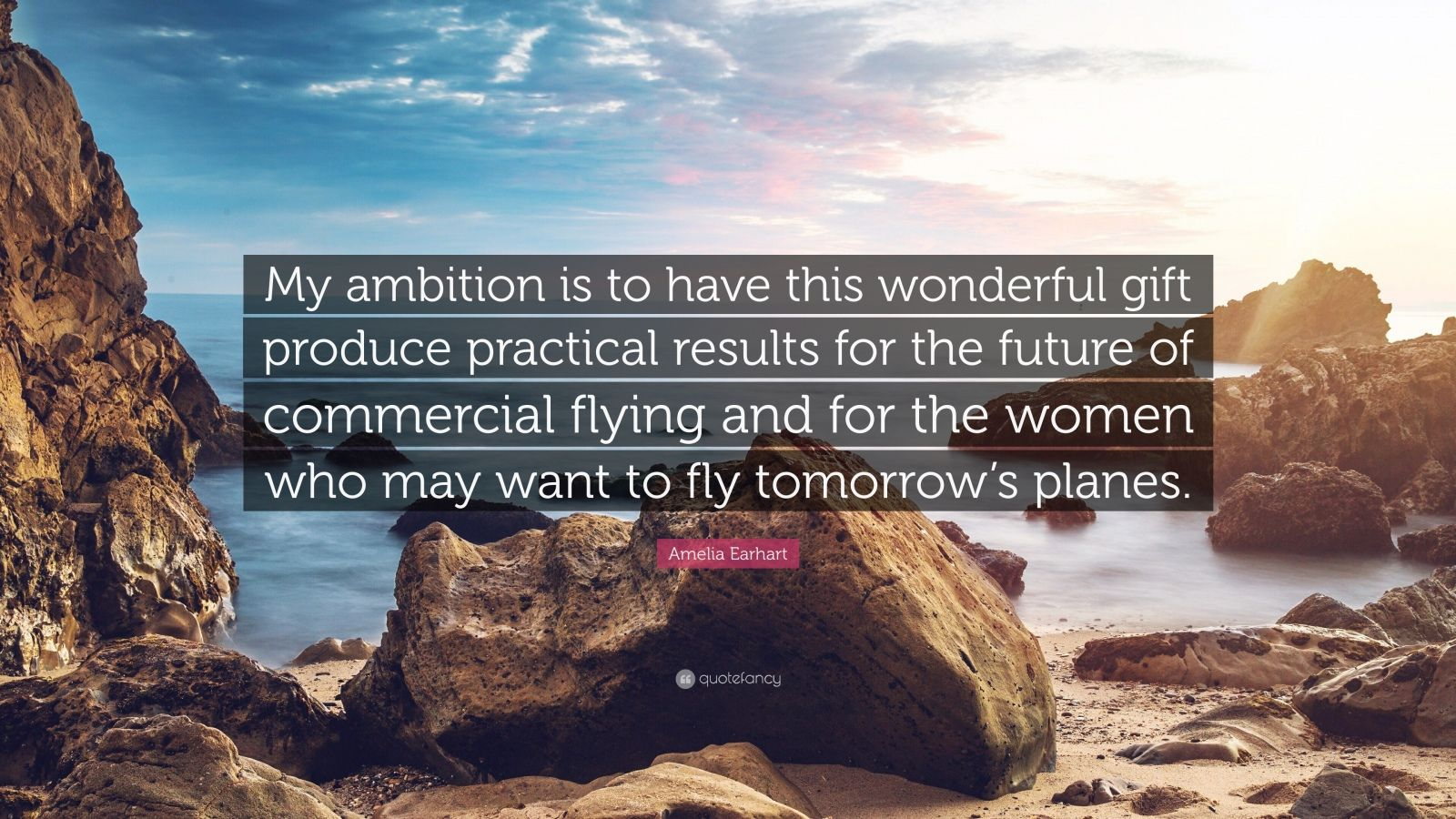 "Amelia Earhart Quote: ""My ambition is to have this wonderful gift produce practical results for the future of commercial flying and for the women who may want to fly tomorrow's planes."""