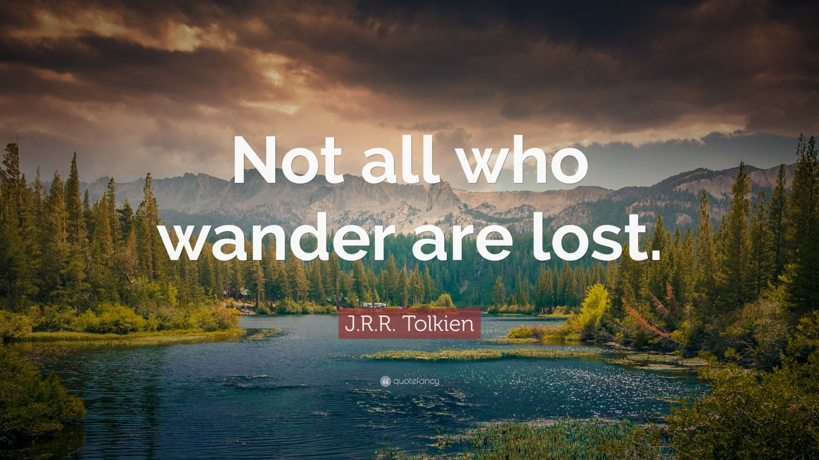 "J. R. R. Tolkien Quote: ""Not all who wander are lost."""