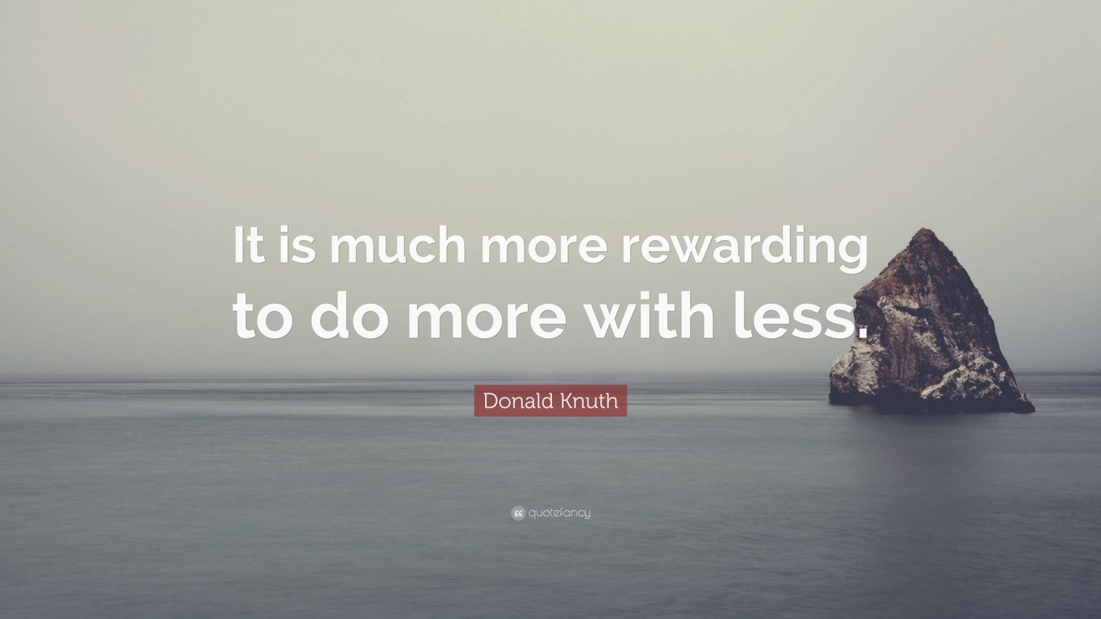 """Donald Knuth Quote: """"It is much more rewarding to do more with less."""""""