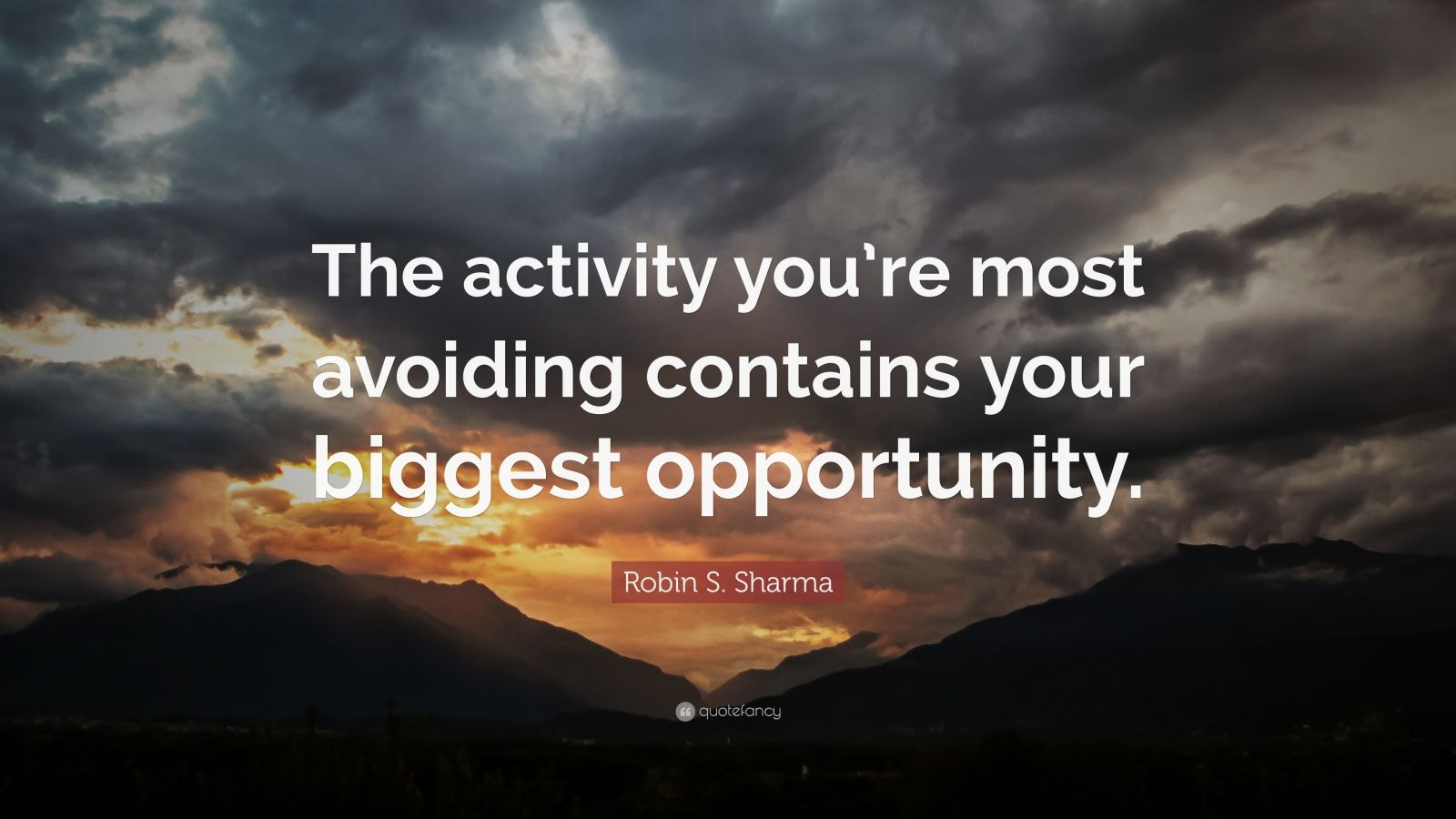 "Robin S. Sharma Quote: ""The activity you're most avoiding contains your biggest opportunity."""