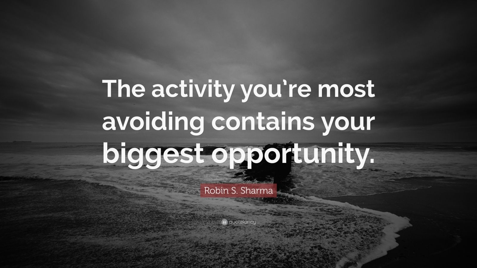 """Robin S. Sharma Quote: """"The activity you're most avoiding contains your biggest opportunity."""""""