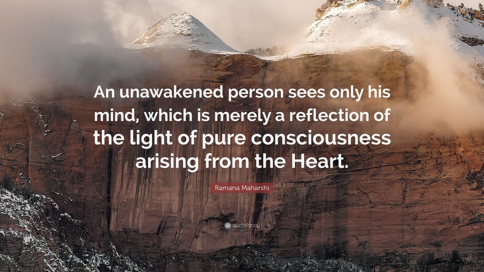 "Ramana Maharshi Quote: ""An unawakened person sees only his mind, which is merely a reflection of the light of pure consciousness arising from the Heart."""