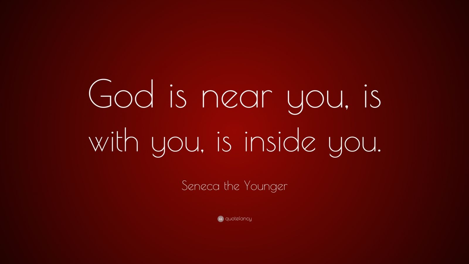 """Seneca the Younger Quote: """"God is near you, is with you, is inside you."""""""
