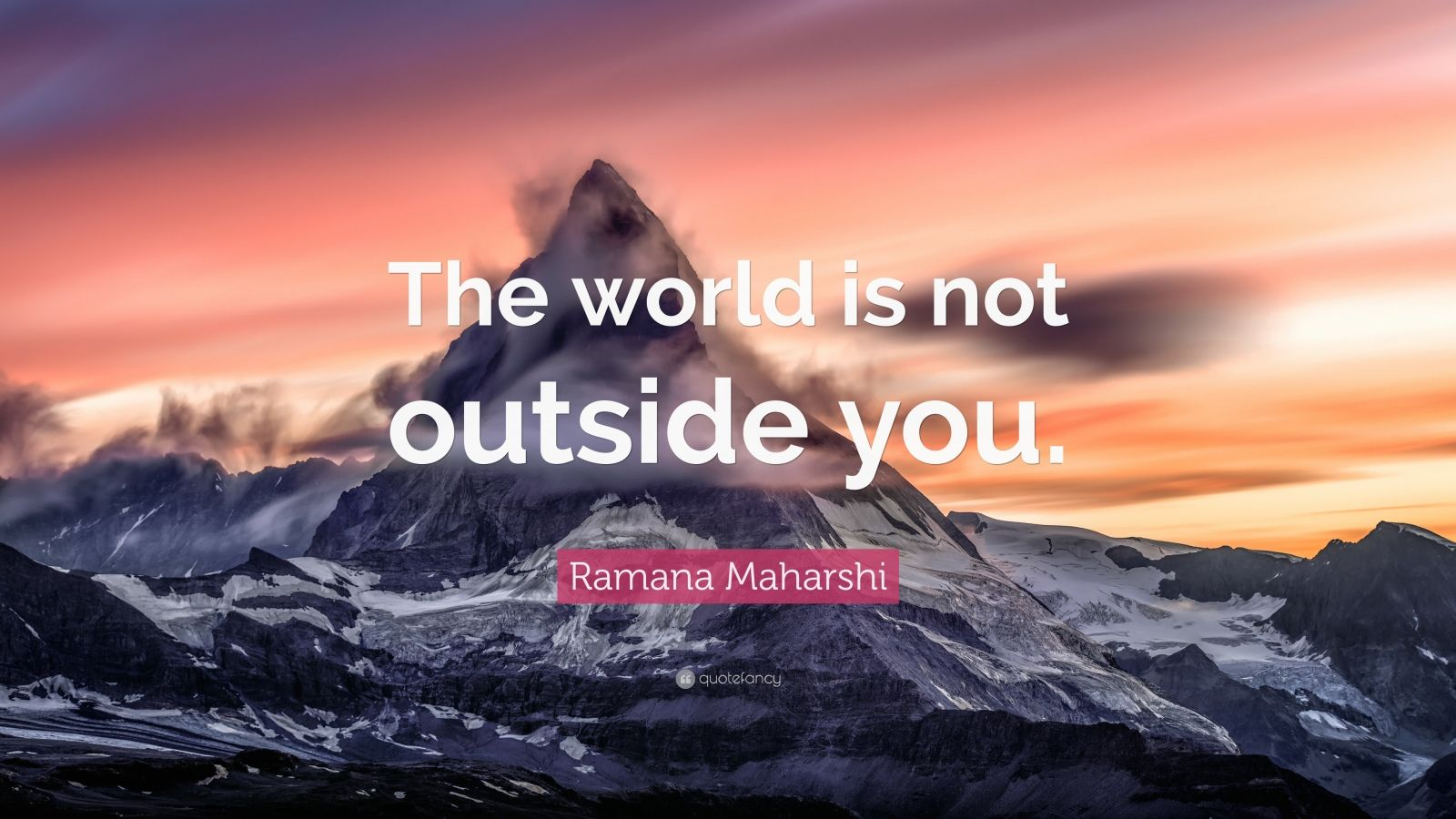 "Ramana Maharshi Quote: ""The world is not outside you."""