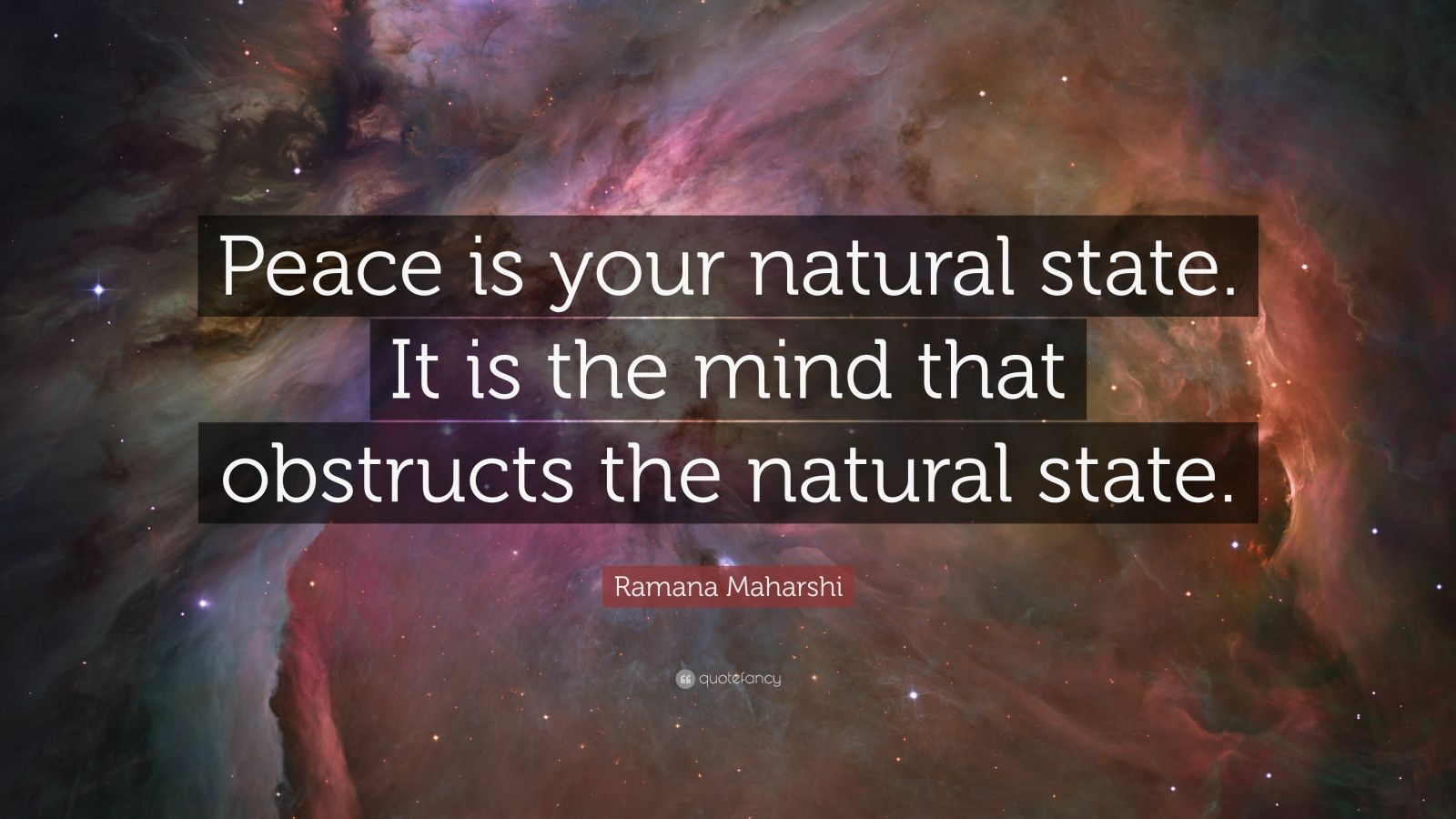 "Ramana Maharshi Quote: ""Peace is your natural state. It is the mind that obstructs the natural state."""