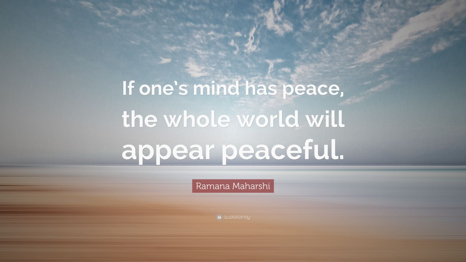"""Ramana Maharshi Quote: """"If one's mind has peace, the whole world will appear peaceful."""""""
