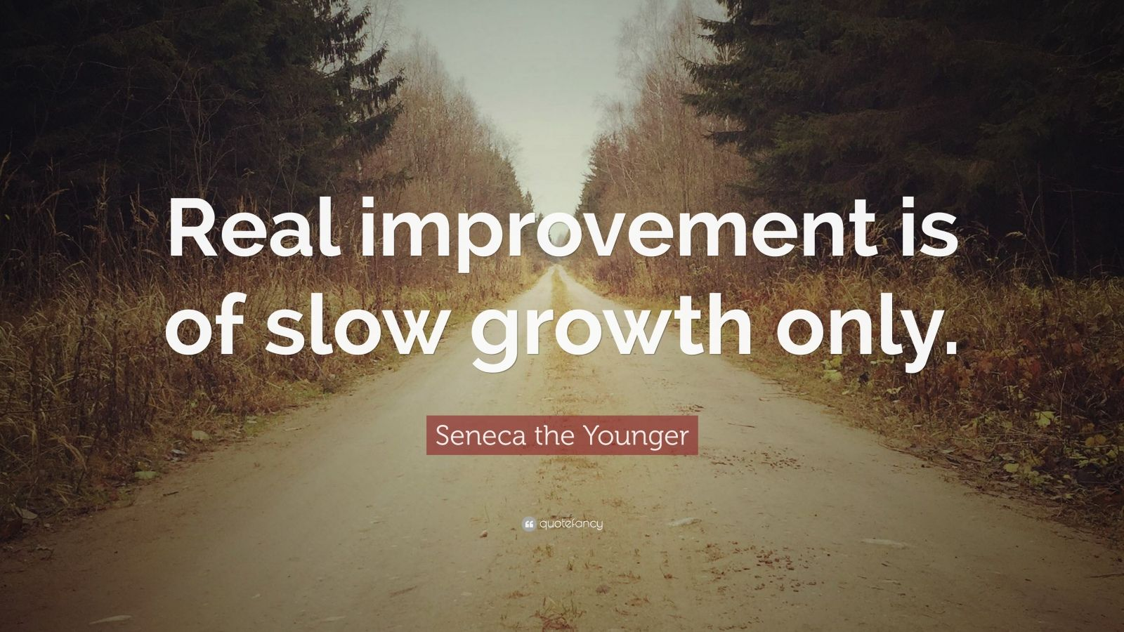 "Seneca the Younger Quote: ""Real improvement is of slow growth only."""