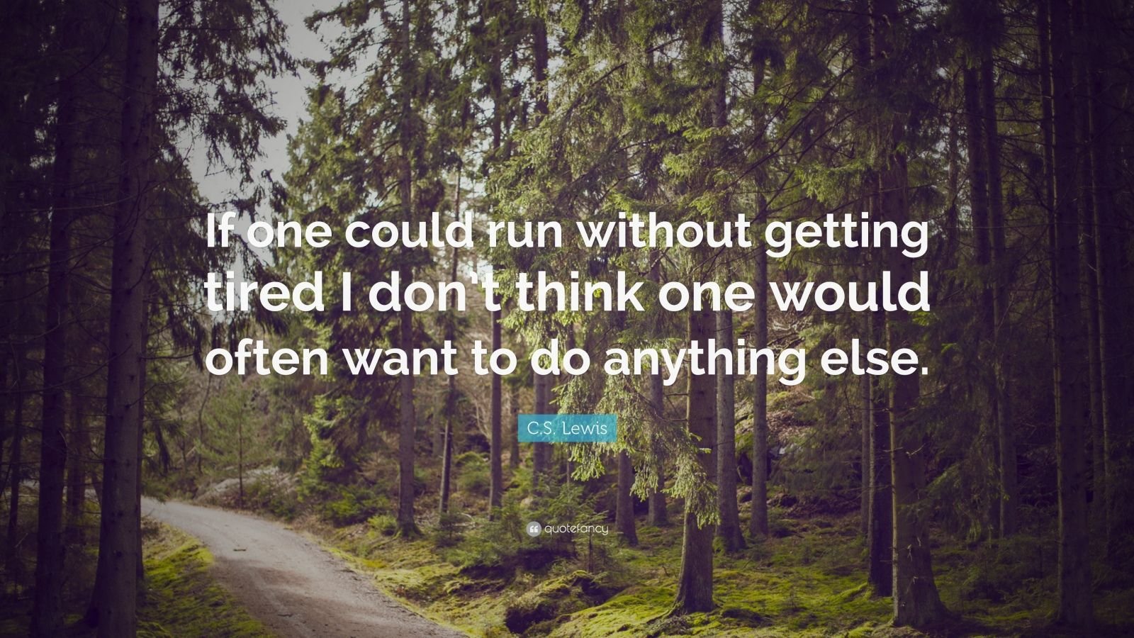 """C. S. Lewis Quote: """"If one could run without getting tired I don't think one would often want to do anything else."""""""