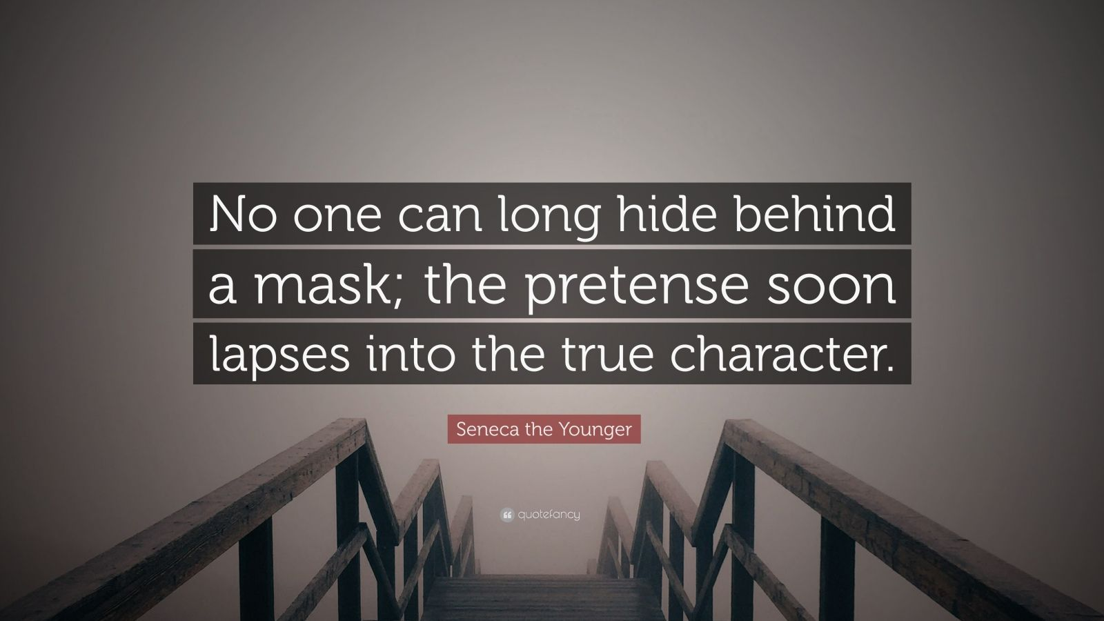 """Seneca the Younger Quote: """"No one can long hide behind a mask; the pretense soon lapses into the true character."""""""
