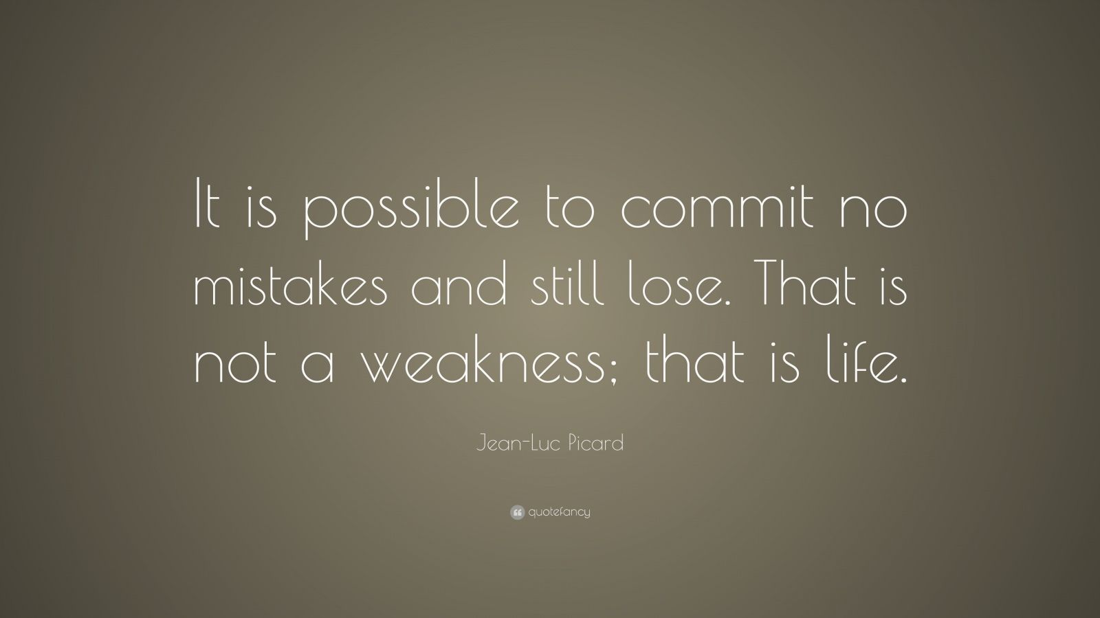 "Jean-Luc Picard Quote: ""It is possible to commit no mistakes and still lose. That is not a weakness; that is life."""